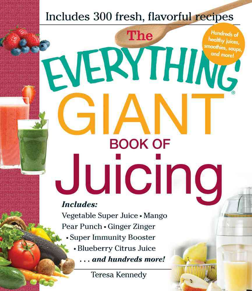 The Everything Giant Book of Juicing By Kennedy, Teresa